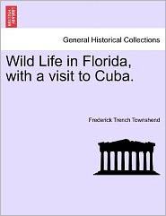 Wild Life In Florida, With A Visit To Cuba.