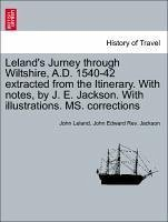 Leland's Jurney through Wiltshire, A.D. 1540-42 extracted from the Itinerary. With notes, by J. E. Jackson. With illustrations. MS. corrections - Leland, John Jackson, John Edward Rev.