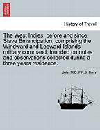 The West Indies, Before and Since Slave Emancipation, Comprising the Windward and Leeward Islands' Military Command; Founded on Notes and Observations