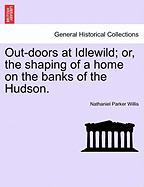 Out-Doors at Idlewild; Or, the Shaping of a Home on the Banks of the Hudson.
