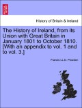 Plowden, Francis LL D.: The History of Ireland, from its Union with Great Britain in January 1801 to October 1810. [With an appendix to vol. 1 and to vol. 3.] vol. II