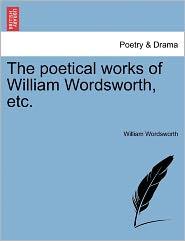 The Poetical Works Of William Wordsworth, Etc. - William Wordsworth