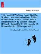 Shelley, Percy Bysshe;Rossetti, William Michael: The Poetical Works of Percy Bysshe Shelley. Unannotated edition. Edited, Unannotated edition. Edited, with a critical memoir, by William Michael Rossetti. Illustrated by the Society of Decorative Art.