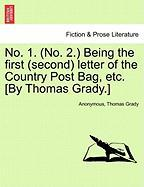 No. 1. (No. 2.) Being the First (Second) Letter of the Country Post Bag, Etc. [By Thomas Grady.]