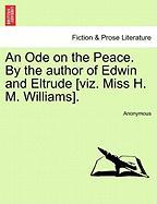 An Ode on the Peace. by the Author of Edwin and Eltrude [Viz. Miss H. M. Williams].