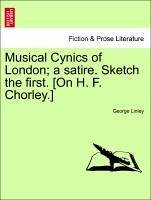 Musical Cynics of London a satire. Sketch the first. [On H. F. Chorley.] - Linley, George