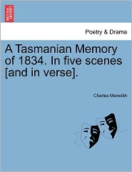 A Tasmanian Memory Of 1834. In Five Scenes [And In Verse]. - Charles Meredith