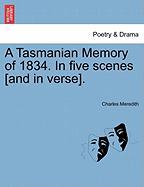 A Tasmanian Memory of 1834. in Five Scenes [And in Verse].