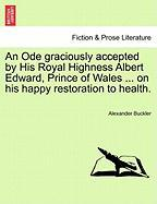 An Ode Graciously Accepted by His Royal Highness Albert Edward, Prince of Wales ... on His Happy Restoration to Health.