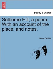Selborne Hill; A Poem. With An Account Of The Place, And Notes. - Daniel Griffiths