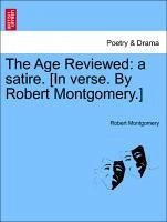The Age Reviewed: a satire. [In verse. By Robert Montgomery.] SECOND EDITION - Montgomery, Robert
