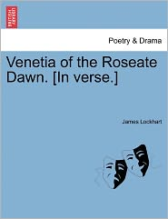 Venetia Of The Roseate Dawn. [In Verse.] - James Lockhart