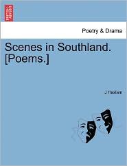 Scenes In Southland. [Poems.] - J Haslam