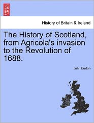 The History Of Scotland, From Agricola's Invasion To The Revolution Of 1688. - John Burton