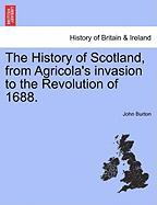 The History of Scotland, from Agricola's Invasion to the Revolution of 1688.