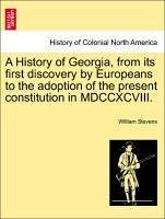 A History of Georgia, from its first discovery by Europeans to the adoption of the present constitution in MDCCXCVIII. VOL. II - Stevens, William