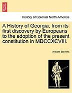 A History of Georgia, from Its First Discovery by Europeans to the Adoption of the Present Constitution in MDCCXCVIII.