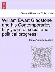 William Ewart Gladstone And His Contemporaries - Thomas Archer, W Gladstone