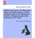 William Penn and T. B. Macaulay; Being Brief Observations on the Charges Made in Mr. Macaulay's History of England Against the Character of W. Penn. - William Forster