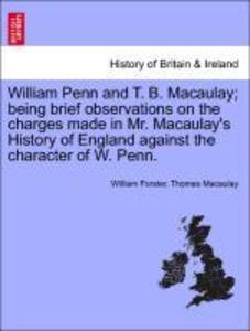William Penn and T. B. Macaulay; being brief observations on the charges made in Mr. Macaulay´s History of England against the character of W. Pen... - British Library, Historical Print Editions