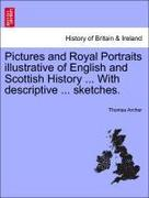 Archer, Thomas: Pictures and Royal Portraits illustrative of English and Scottish History ... With descriptive ... sketches.
