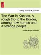 Brewerton, George Douglas: The War in Kansas. A rough trip to the Border, among new homes and a strange people.