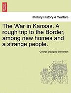The War in Kansas. a Rough Trip to the Border, Among New Homes and a Strange People.