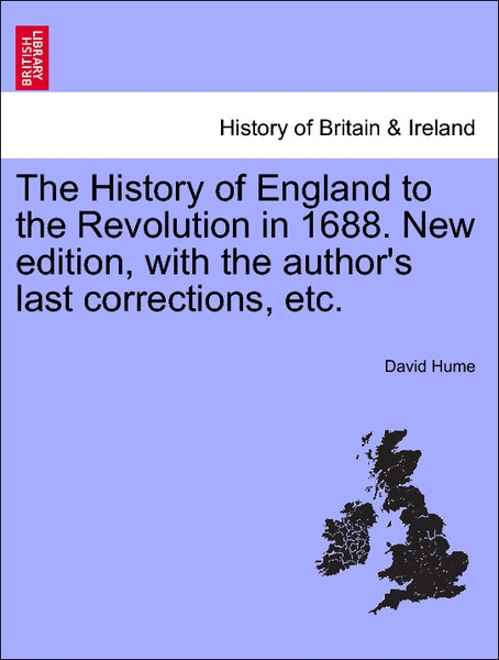 The History of England to the Revolution in 1688. New edition, with the author´s last corrections, etc. als Taschenbuch von David Hume - British Library, Historical Print Editions