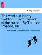 Fielding, Henry;Cruikshank, George;Roscoe, Thomas: The works of Henry Fielding ... with memoir of the author. By Thomas Roscoe, etc.