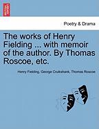The Works of Henry Fielding ... with Memoir of the Author. by Thomas Roscoe, Etc.