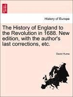 The History of England to the Revolution in 1688. New edition, with the author's last corrections, etc. Vol. VI, A New Edition - Hume, David