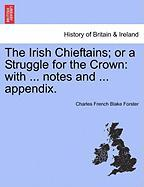 The Irish Chieftains; Or a Struggle for the Crown: With ... Notes and ... Appendix.