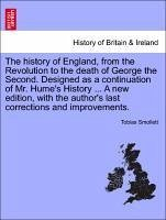 The history of England, from the Revolution to the death of George the Second. Designed as a continuation of Mr. Hume's History ... A new edition, with the author's last corrections and improvements. VOL. IV, NEW EDITION - Smollett, Tobias