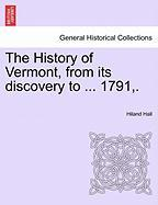 The History of Vermont, from Its Discovery to ... 1791, .