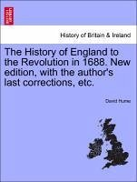 The History of England to the Revolution in 1688. New edition, with the author's last corrections, etc. Volume the Sixth. - Hume, David