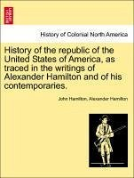 History of the republic of the United States of America, as traced in the writings of Alexander Hamilton and of his contemporaries. Vol. IV. - Hamilton, John Hamilton, Alexander