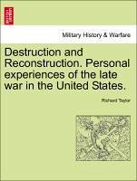 Destruction and Reconstruction. Personal experiences of the late war in the United States. - Taylor, Richard