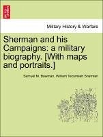 Sherman and his Campaigns: a military biography. [With maps and portraits.] - Bowman, Samuel M. Sherman, William Tecumseh
