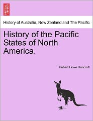 History Of The Pacific States Of North America. - Hubert Howe Bancroft