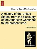 A History of the United States, from the Discovery of the American Continent to the Present Time.