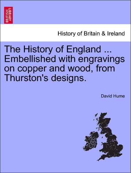 The History of England ... Embellished with engravings on copper and wood, from Thurston´s designs. Volume the Ninth als Taschenbuch von David Hume - British Library, Historical Print Editions