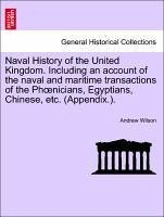 Naval History of the United Kingdom. Including an account of the naval and maritime transactions of the Phoenicians, Egyptians, Chinese, etc. (Appendix.). VOL. II - Wilson, Andrew