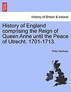 History of England Comprising the Reign of Queen Anne Until the Peace of Utrecht. 1701-1713.