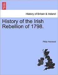 History Of The Irish Rebellion Of 1798. - Philip Harwood