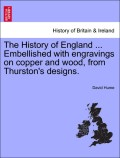 Hume, David: The History of England ... Embellished with engravings on copper and wood, from Thurston´s designs. Volume the tenth.