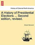 A History of Presidential Elections ... Second Edition, Revised.