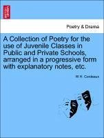 A Collection of Poetry for the use of Juvenile Classes in Public and Private Schools, arranged in a progressive form with explanatory notes, etc. - Cordeaux, W H.