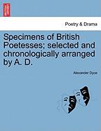 Specimens of British Poetesses; Selected and Chronologically Arranged by A. D.
