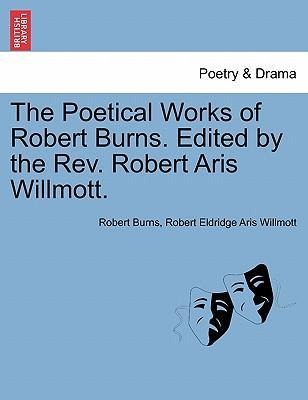 The Poetical Works of Robert Burns. Edited by the Rev. Robert Aris Willmott. als Taschenbuch von Robert Burns, Robert Eldridge Aris Willmott - British Library, Historical Print Editions