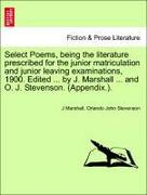 Marshall, J.;Stevenson, Orlando John: Select Poems, being the literature prescribed for the junior matriculation and junior leaving examinations, 1900. Edited ... by J. Marshall ... and O. J. Stevenson. (Appendix.).